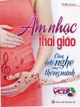 Âm Nhạc Thai Giáo - Càng Nghe Càng Thông Minh (Tặng Kèm VCD)