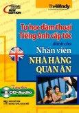 Tự Học Đàm Thoại Tiếng Anh Cấp Tốc Dành Cho Nhân Viên Nhà Hàng Quán Ăn (Kèm 1 CD)
