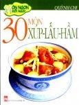 Món Ngon Mỗi Ngày - 30 Món Xúp - Lẩu - Hầm