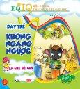 EQ-IQ Bồi Dưỡng Tính Cách Tốt Cho Trẻ - Dạy Trẻ Không Ngang Ngược (Tập 2)