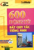 600 Động Từ Bất Quy Tắc Tiếng Anh (Kèm 1 CD)