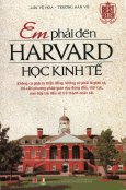 Em Phải Đến Harvard Học Kinh Tế (Tái Bản 2015)