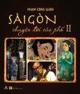 Sài Gòn - Chuyện Đời Của Phố - Tập 2 (Bìa Mềm)