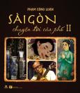 Sài Gòn - Chuyện Đời Của Phố - Tập 2 (Bìa Cứng)