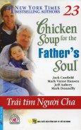 Chicken Soup 23 - Trái Tim Người Cha (Tái Bản 2014)