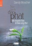 Thực Hành Đạo Phật Để Chuyển Hóa Tế Bào Ung Thư (Tái Bản 2015)