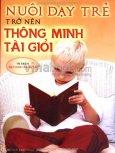 Nuôi Dạy Trẻ Trở Nên Thông Minh Tài Giỏi - Tủ Sách Dạy Con Thành Tài