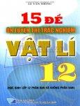 15 Đề Ôn Luyện Thi Trắc Nghiệm Vật Lí 12
