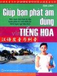 Giúp Bạn Phát Âm Đúng Tiếng Hoa