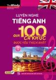 Luyện Nghe Tiếng Anh Qua 100 Ca Khúc Được Yêu Thích Nhất - Tập 1 (Kèm 1 CD)