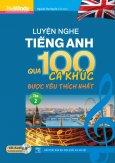 Luyện Nghe Tiếng Anh Qua 100 Ca Khúc Được Yêu Thích Nhất - Tập 2 (Kèm 1 CD)