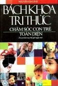 Bách Khoa Tri Thức Chăm Sóc Con Trẻ Toàn Diện (Tái Bản 2012)
