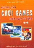 Hướng Dẫn Chơi Games Trên Máy Vi Tính - Tập 2