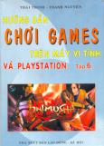 Hướng Dẫn Chơi Games Trên Máy Vi Tính Và Playstation - Tập 6