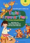 English Grammar Tests - Bài Kiểm Tra Ngữ Pháp Tiếng Anh Cho Học Sinh Tiểu Học (Kèm 1 CD)