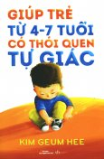 Giúp Trẻ Từ 4-7 Tuổi Có Thói Quen Tự Giác