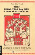 Góc Nhìn Sử Việt  - Hồi Ký Phong Trào Dân Biến Ở Trung Kỳ (Đầu Thế Kỷ XX)