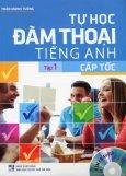 Tự Học Đàm Thoại Tiếng Anh Cấp Tốc - Tập 1 (Kèm 1 CD)