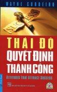 Thái Độ Quyết Định Thành Công (Tái Bản 2015)