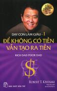 Dạy Con Làm Giàu - Tập 1: Để Không Có Tiền Vẫn Tạo Ra Tiền (Tái Bản 2015)