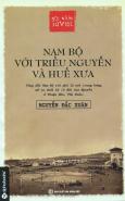 Góc Nhìn Sử Việt - Nam Bộ Với Triều Nguyễn Và Huế Xưa