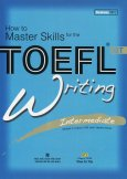 How To Master Skills For The TOEFL iBT - Writing Intermediate (Kèm 1 CD)