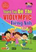 Tuyển Tập Đề Thi Violympic Tiếng Anh Lớp 3 - Tập 2 (Kèm 1 CD)