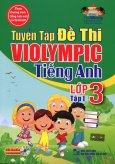 Tuyển Tập Đề Thi Violympic Tiếng Anh Lớp 3 - Tập 1 (Kèm 1 CD)