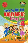 Tuyển Tập Đề Thi Violympic Tiếng Anh Lớp 4 - Tập 1 (Kèm 1 CD)
