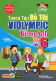 Tuyển Tập Đề Thi Violympic Tiếng Anh Lớp 6 - Tập 1 (Kèm 1 CD)