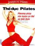 Thể Dục Pilates - Phương Pháp Rèn Luyện Cơ Thể Và Tinh Thần
