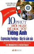 10 Phút Mỗi Ngày Để Học Tốt Tiếng Anh - Bày Tỏ Cảm Xúc (Kèm 1 CD)