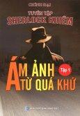 Tuyển Tập Sherlock Khiêm - Tập 1: Ám Ảnh Từ Quá Khứ