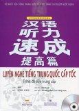 Luyện Nghe Tiếng Trung Quốc Cấp Tốc - Trình Độ Tiền Trung Cấp (Kèm 1 CD)