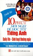 10 Phút Mỗi Ngày Để Học Tốt Tiếng Anh - Sinh Hoạt Thường Ngày (Kèm 1 CD)