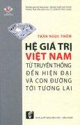 Hệ Giá Trị Việt Nam Từ Truyền Thống Đến Hiện Đại Và Con Đường Tới Tương Lai