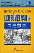Tri Thức Lịch Sử Phổ Thông - Lịch Sử Việt Nam Tập 3: Từ 1858 Đến 1930