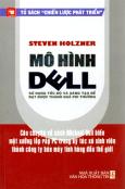 """Mô Hình Dell Sử Dụng Tốc Độ Và Sáng Tạo Để Đạt Được Thành Quả Phi Thường - Tủ Sách """"Chiến Lược Phát Triển"""""""