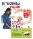 Combo Tri Thức Thai Sản Bà Bầu Cần Biết + Thực Đơn Dinh Dưỡng Cho Trẻ 0-3 Tuổi