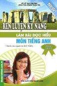 Rèn Luyện Kỹ Năng Làm Bài Đọc Hiểu Môn Tiếng Anh (Dành Cho Người Thi IELT, TOEFL)