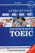 Luyện Kỹ Năng Nghe - Nói - Đọc - Viết Để Đạt Kết Quả Tốt Cho Kỳ Thi TOEIC (Kèm 1 CD)