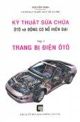 Kỹ Thuật Sửa Chữa ÔTô Và Động Cơ Nổ Hiện Đại - Tập 3: Trang Bị Điện ÔTô