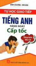 Tự Học Giao Tiếp Tiếng Anh Hàng Ngày Cấp Tốc (Tặng Kèm 1 CD)