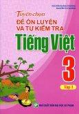 Tuyển Chọn Đề Ôn Luyện Và Tự Kiểm Tra Tiếng Việt 3 - Tập 1