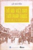 Xã Hội Việt Nam Thời Pháp Thuộc - Nhân Vật & Sự Kiện Lịch Sử