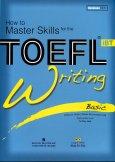 How To Master Skills For The Toefl IBT - Writing Basic (Kèm 1 Đĩa)