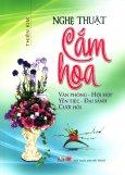 Nghệ Thuật Cắm Hoa (Văn Phòng - Hội Họp - Yến Tiệc - Đại Sảnh - Cưới Hỏi)