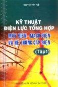 Kỹ Thuật Điện Lực Tổng Hợp - Máy Điện, Mạch Điện Và Hệ Thống Cấp Điện (Tập 1)