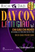 Dạy Con Làm Giàu - Tập I: Cha Giàu Cha Nghèo - Để Không Có Tiền Vẫn Tạo Ra Tiền