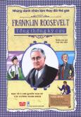 Những Danh Nhân Làm Thay Đổi Thế Giới - Franklin Roosevelt - Tổng Thống Kỳ Cựu